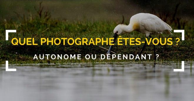 Découvrez quel photographe vous êtes : Autonome ou Dépendant ?