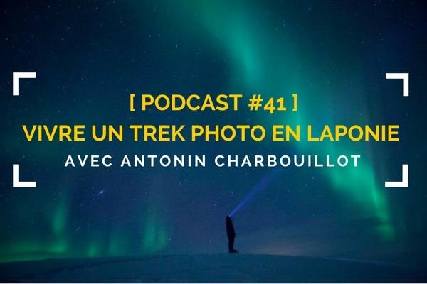 [Podcast #41] Vivre un trek photo extrême avec Antonin Charbouillot