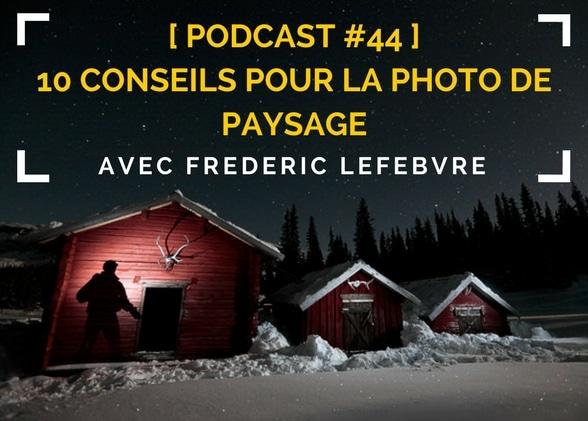 [Podcast #44] 10 conseils pour la photo de paysage avec Frédéric Lefebvre