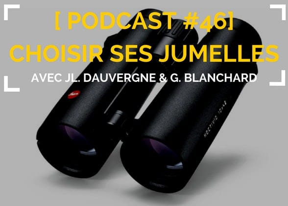 [Podcast #46] Bien choisir ses jumelles avec JL. Dauvergne et G. Blanchard