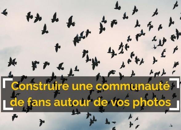 Construire une communauté de fans autour de vos photos