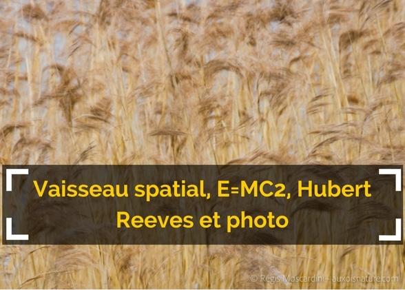 Vaisseau spatial, E=MC2, Hubert Reeves et photo (quand même)