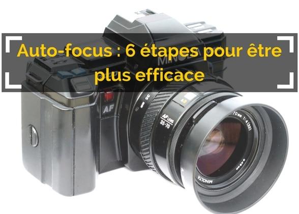 Auto-focus : 6 étapes pour être plus efficace