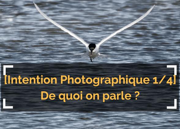 [L'Intention Photographique – 1/4] Au fait … Pourquoi vous prenez une photo ?