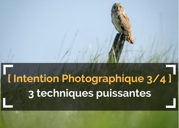 [L'Intention Photographique – 3/4] 3 techniques puissantes à connaître