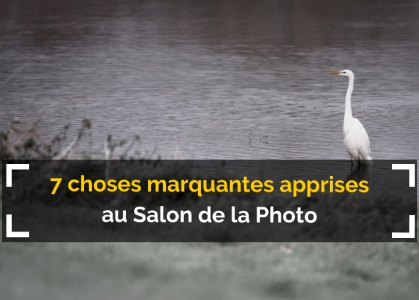 7 choses marquantes que j'ai apprises au Salon de la Photo