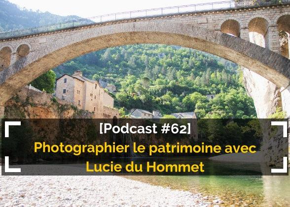 [Podcast #63] La photographie de patrimoine avec Lucie du Hommet