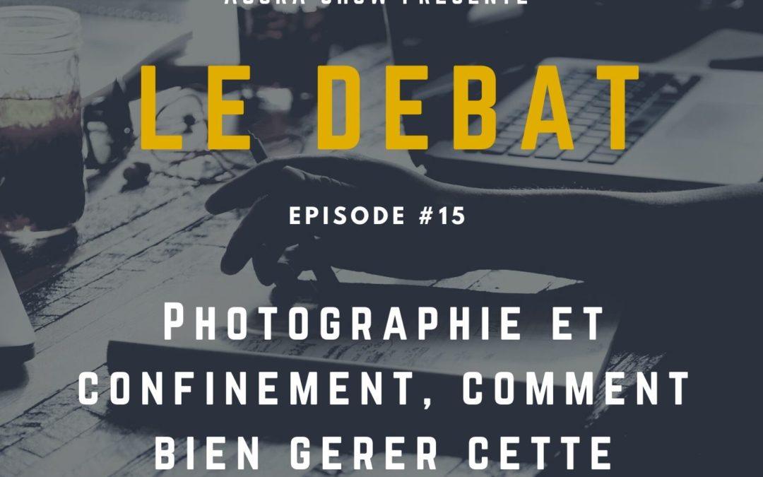 Débat : Photographie et confinement, comment bien gérer cette situation ?